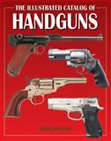 The Illustrated Catalog of Handguns, David Miller, 078582927X