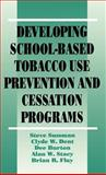Developing School-Based Tobacco Use Prevention and Cessation Programs, Sussman, Steve and Burton, Dee, 0803949278