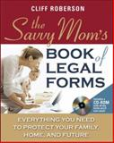 The Savvy Mom's Book of Legal Forms : Everything You Need to Protect Your Family, Home, and Future, Roberson, Cliff, 0071479279