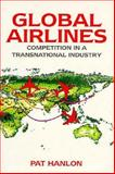 Global Airlines : Competition in a Transnational Industry, Hanlon, J. Pat, 0750619279