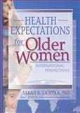 Health Expectations for Older Women : International Perpectives, Laditka, Sarah B., 0789019272