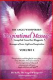 The ANGEL WHISPERER's(r) Inspirational Messages Compiled from Her Blogposts Messages of Love, Light and Inspiration Volume 1, Kelli Jansen, 1463589271