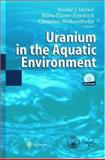 Uranium in the Aquatic Environment : Proceedings of the International Conference [on] Uranium Mining and Hydrogeology III and the International Mine Water Association Symposium, Freiberg, Germany, 15-21 September 2002, Merkel, Broder and Planer-Friedrich, Britta, 3540439277