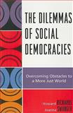 The Dilemmas of Social Democracies : Overcoming Obstacles to a More Just World, Richards, Howard and Swanger, Joanna, 0739129279