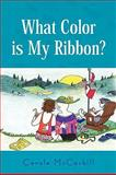 What Color Is My Ribbon?, Carole McCaskill, 1436399270