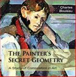 The Painter's Secret Geometry : A Study of Composition in Art, Bouleau, Charles, 1626549273