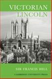 Victorian Lincoln, Hill, Francis, 0521079276