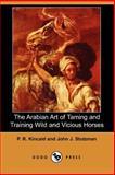 The Arabian Art of Taming and Training Wild and Vicious Horses, P. R. Kincaid and John J. Stutzman, 1406519278