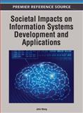 Societal Impacts on Information Systems Development and Applications, John Wang, 1466609273