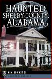Haunted Shelby County, Alabama, Kim Johnston, 1609499271