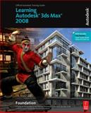 Learning Autodesk 3ds Max 2008 Foundation, Autodesk, Inc. Staff, 0240809270