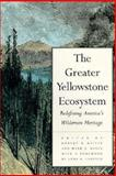 The Greater Yellowstone Ecosystem : Redefining America's Wilderness Heritage, Keiter, Robert B., 0300059272
