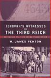Jehovah's Witnesses and the Third Reich : Sectarian Politics under Persecution, Penton, James M. and Penton, M. James, 0802089275