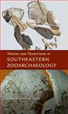 Trends and Traditions in Southeastern Zooarchaeology, , 081304927X