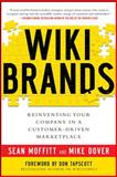Wiki Brands : Reinventing Your Company in a Customer-Driven Marketplace, Moffitt, Sean and Dover, Mike, 0071749276