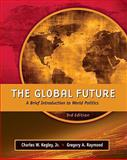 The Global Future : A Brief Introduction to World Politics, Kegley, Charles W. and Raymond, Gregory A., 0495569275