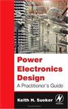 Power Electronics Design : A Practitioner's Guide, Sueker, Keith H., 0750679271