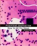 Practical Journalism : How to Write News, Sissons, Helen, 0761949275