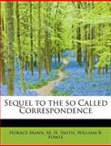 Sequel to the So Called Correspondence, Horace Mann and M. H. Smith, 1140639277