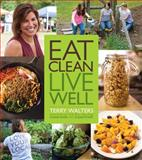 Eat Clean, Live Well, Terry Walters, 1402779275