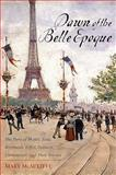 Dawn of the Belle Epoque, Mary McAuliffe, 1442209275