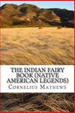 The Indian Fairy Book (Native American Legends), Cornelius Mathews, 1489529276