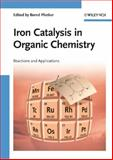 Iron Catalysis in Organic Chemistry : Reactions and Applications, , 3527319271