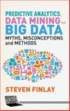 Predictive Analytics, Data Mining and Big Data : Myths, Misconceptions and Methods, Finlay, Steven, 1137379278