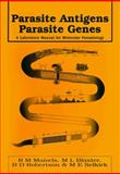Parasite Antigens, Parasite Genes : A Laboratory Manual for Molecular Parasitology, Maizels, R. M. and Blaxter, M. L., 0521419271