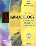Pharmacology : A Nursing Process Approach, Kee, Joyce LeFever and Hayes, Evelyn R., 0721639275