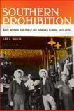 Southern Prohibition : Race, Reform, and Public Life in Middle Florida, 1821-1920, Willis, Lee L., 0820329274