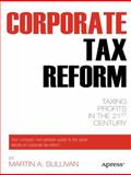 Corporate Tax Reform, Martin A. Sullivan, 1430239271