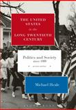 The United States in the Long Twentieth Century : Politics and Society Since 1900, Heale, Michael, 1472509277