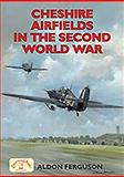 Cheshire Airfields in the Second World War, Ferguson, Aldon P., 1853069272