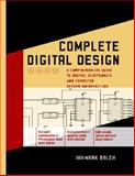 Complete Digital Design : A Comprehensive Guide to Digital Electronics and Computer System Architecture, Balch, Mark, 0071409270
