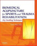 Biomedical Acupuncture for Sports and Trauma Rehabilitation : Dry Needling Techniques, Ma, Yun-Tao, 1437709273
