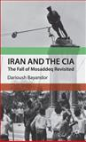 Iran and the CIA : The Fall of Mosaddeq Revisited, Bayandor, Darioush, 0230579272