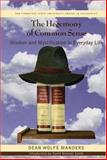 The Hegemony of Common Sense : Wisdom and Mystification in Everyday Life, Manders, Dean Wolfe, 0820479276