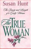 The True Woman, Susan Hunt and Robin Sheffield, 0891079270