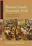 Human Goods, Economic Evils : A Moral Approach to the Dismal Science, Hadas, Edward, 193385927X