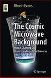 The Cosmic Microwave Background : How It Changed Our Understanding of the Universe, Evans, Rhodri, 3319099272