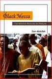 Black Mecca : The African Muslims of Harlem, Abdullah, Zain, 0199329281