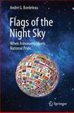 Flags of the Night Sky : When Astronomy Meets National Pride, Bordeleau, André G., 1461409284