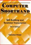 Computer Shorthand : Skill Building and Real Time Transcription, Freer, Carolee, 0133979288