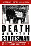 Death and the Statesman : The Culture and Psychology of U. S. Leaders During War, Underhill-Cady, Joseph B. and Underhill-Cady, Joseph, 0312239289