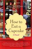 How to Eat a Cupcake, Meg Donohue, 0062069284