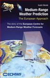 Medium-Range Weather Prediction : The European Approach, Woods, Austin, 0387269282