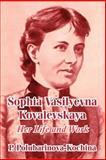 Sophia Vasilyevna Kovalevskaya : Her Life and Work, Polubarinova-Kochina, P, 1410209288