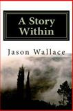 A Story Within, Jason Wallace, 149958928X