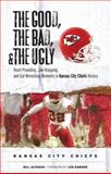 The Good, the Bad, and the Ugly Kansas City Chiefs, Bill Althaus, 1572439289